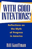 With good intentions? : reflections on the myth of progress in America