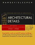 Architectural details : classic pages from Architectural graphic standards, 1940-1980