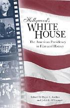 Hollywood's White House : the American presidency in film and history
