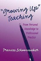 """Growing up"" teaching : from personal knowledge to professional practice"