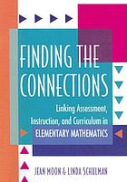 Finding the connections : linking assessment, instruction, and curriculum in elementary mathematics