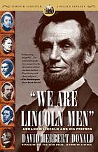 """We are Lincoln men"" : Abraham Lincoln and his friends"