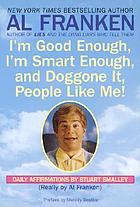 I'm good enough, I'm smart enough, and doggone it, people like me! : daily affirmations by Stuart Smalley