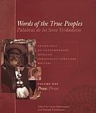 Words of the true peoples : anthology of contemporary Mexican indigenous-language writers