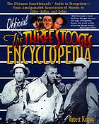 The official Three Stooges encyclopedia : the ultimate knucklehead's guide to Stoogedom, from Amalgamated Association of Morons to Ziller, Zeller, and Zoller