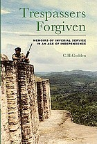 Trespassers forgiven : memoirs of imperial service in an age of independence