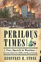 Perilous times : free speech in wartime from the Sedition Act of 1798 to the war on terrorism