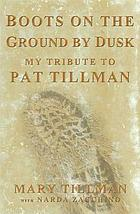 Boots on the ground by dusk : my tribute to Pat Tillman