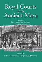 Royal courts of the ancient Maya. Vol. 2, Data and case studies