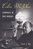 Colin McPhee: composer in two worlds