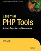 Essential PHP tools : modules, extensions, and accelerators