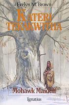 Kateri Tekakwitha : Mohawk maid
