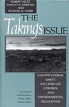 The takings issue : constitutional limits on land-use control and environmental regulation