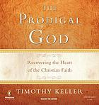 The prodigal God recovering the heart of the Christian faith