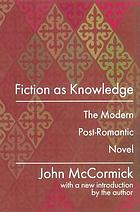 Fiction as knowledge : the modern post-romantic novel