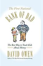 The first national bank of dad : the best way to teach kids about money