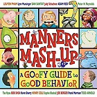 Manners mash-up : a goofy guide to good behavior