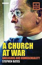 A church at war : Anglicans and homosexuality