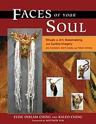 Faces of your soul : rituals in art, maskmaking, and guided imagery with ancestors, spirit guides, and totem animals