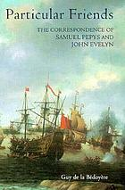 Particular friends the correspondence of Samuel Pepys and John Evelyn