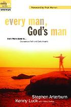 Every man, God's man : every man's guide to-- courageous faith and daily integrity