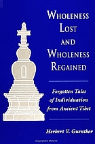 Wholeness lost and wholeness regained : forgotten tales of individuation from ancient Tibet
