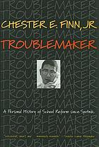 Troublemaker : a personal history of school reform since Sputnik