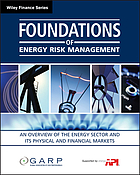 Foundations of energy risk management : an overview of the energy sector and its physical and financial markets