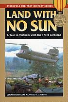 Land with no sun a year in Vietnam with the 173rd Airborne