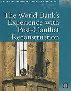 The World Bank's experience with post-conflict reconstruction