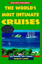 The world's most intimate cruises : be a traveler, not a tourist!
