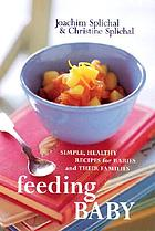 Feeding baby : simple, healthy recipes for babies and their families