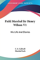 Field-Marshal Sir Henry Wilson, bart., G.C.B., D.S.O. : his life and diaries