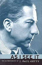 As I see it : the autobiography of J. Paul Getty