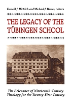 The legacy of the Tübingen school : the relevance of nineteenth-century theology for the twenty-first century