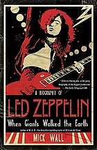 When giants walked the earth : a biography of Led Zeppelin