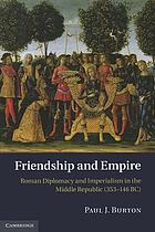 Friendship and empire : Roman diplomacy and imperialism in the middle republic (353-146 BC)
