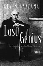Lost genius : the story of a forgotten musical maverick