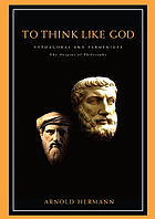 To think like God Pythagoras and Parmenides, the origins of philosophy