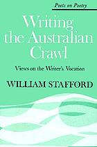Writing the Australian crawl : views on the writer's vocation