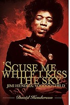 Scuse me while I kiss the sky : Jimi Hendrix : voodoo child