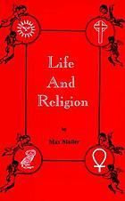 Life and religion : an aftermath from the writings of the Right Honourable Professor F. Max Müller