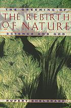 The rebirth of nature : the greening of science and God