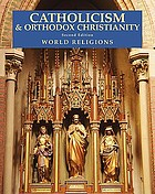 Catholicism & Orthodox Christianity : Catholicism And Orthodox Christianity