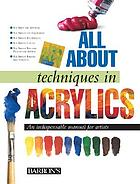 All about techniques in acrylics : [an indispensable manual for artists]