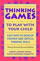 Thinking games to play with your child : easy ways to develop creative and critical thinking skills
