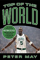 Top of the world the inside story of the Boston Celtics' amazing one-year turnaround to become NBA champions