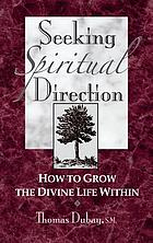 Seeking spiritual direction : how to grow the divine life within