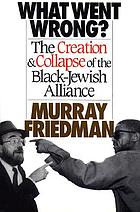 What went wrong? : the creation and collapse of the Black-Jewish Alliance