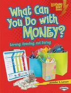 What can you do with money? : earning, spending, and saving